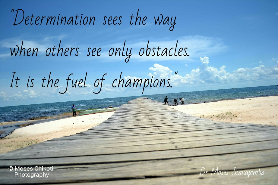 determination quotes. dr moses simuyemba