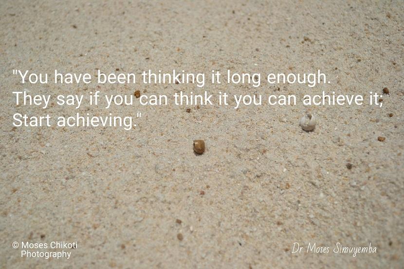 inspiration quotes - start achieving. Dr Moses Simuyemba. Dr Moses Simuyemba. Lake Bangweulu, Samfya, Zambia.