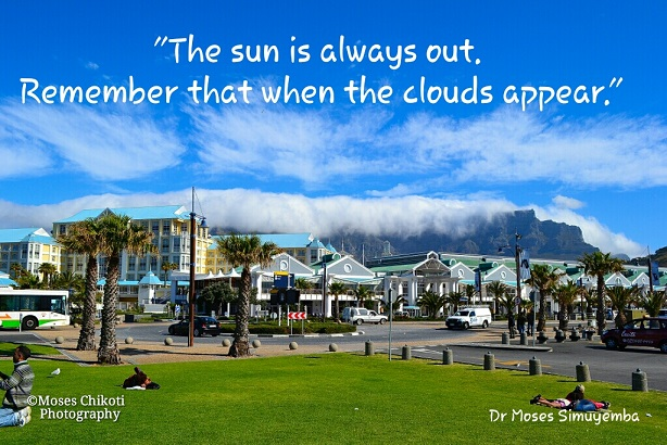 Short Inspirational Quotes - The suns is always out. Cape Town, South Africa. Dr Moses Simuyemba
